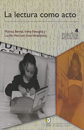 La lectura como acto / Mónica Bernal, Irene Fenoglio y Lucille Herrasti (coordinadoras).