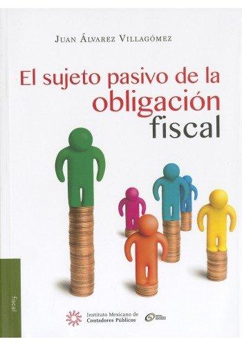 Sujeto pasivo de la obligación fiscal. El: Villagómez, Juan Álvarez