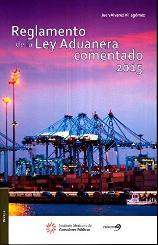 Reglamento de la ley aduanera comentado 2015: ALVAREZ VILLAGOMEZ, JUAN