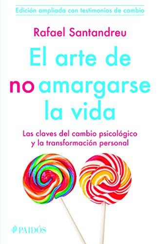 El Arte de No Amargarse La Vida. Testimonios: Santandreu, Rafael