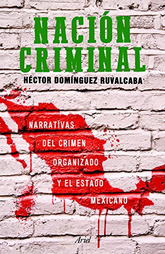 Nación criminal (Spanish Edition): H�ctor Dominguez Ruvalcaba