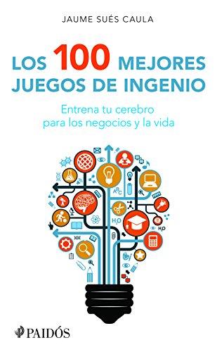 Los 100 mejores juegos de ingenio (Spanish Edition): Jaume Suà s