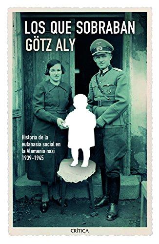 9786078406791: Los que sobraban / The left over: Historia De La Euthanasia Social En La Alemania Nazi, 1939-1945