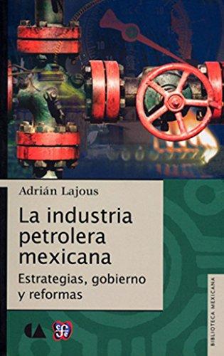 La industria petrolera mexicana/El petróleo. Historia y: Lajous; Adrián