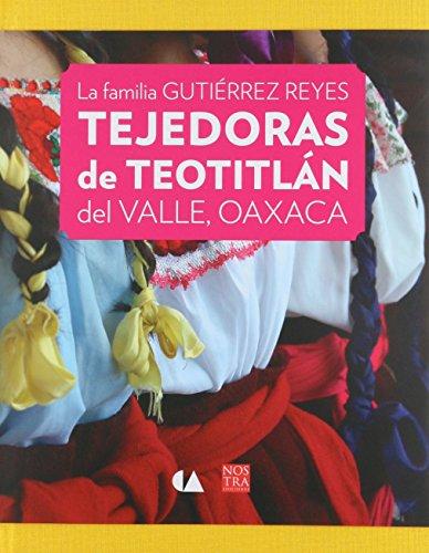9786078423651: FAMILIA GUTIERREZ REYES TEJEDORAS DE TEOTITLAN DEL VALLE DE OAXACA, LA.