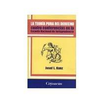 La teoria pura del derecho: Cuatro conferencias: Josef Kunz
