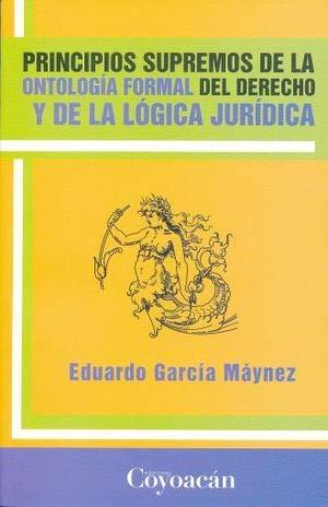 PRINCIPIOS SUPREMOS DE LA ONTOLOGÍA FORMAL DEL: Máynez, Eduardo García