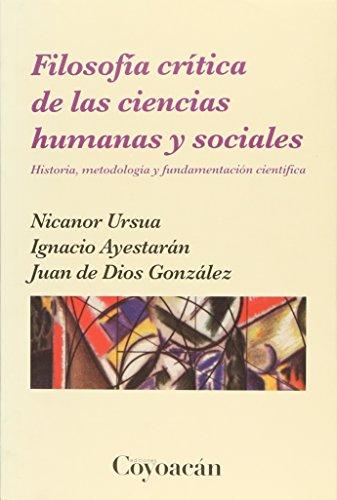 9786079014216: FILOSOFÍA CRÍTICA DE LAS CIENCIAS HUMANAS Y SOCIALES. Historia metodológica y fundamentación científica