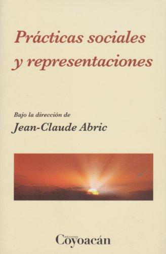 PRÁCTICAS SOCIALES Y REPRESENTACIONES: Abric, Jean-Claude