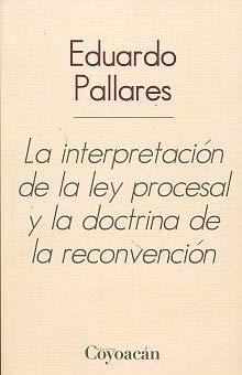 LA INTERPRETACIÓN DE LA LEY PROCESAL Y: Pallares, Eduardo