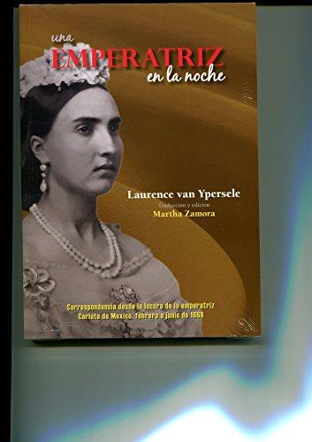 9786079084004: una emperatriz en la noche: correspondencia desde la locura de la emperatriz carlota de mexico febrero a junio de 186