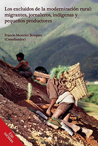 9786079124045: LOS EXCLUIDOS DE LA MODERNIZACION RURAL: MIGRANTES JORNALEROS, INDIGENAS Y PEQUEÑOS PRODUCTORES