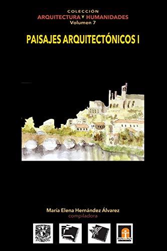 Volumen 7 Paisajes Arquitectónicos I (Colección Arquitectura: María Elena Hernández