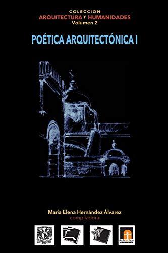 Volumen 2 Poética Arquitectónica I (Coleccin Arquitectura: María Elena Hernández