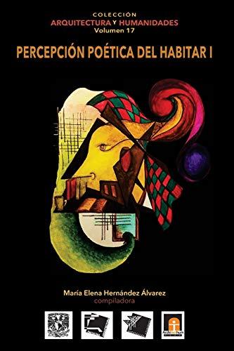 9786079137397: Volumen 17 Percepcion Poetica del Habitar I: Volume 17 (Colección Arquitectura y Humanidades)