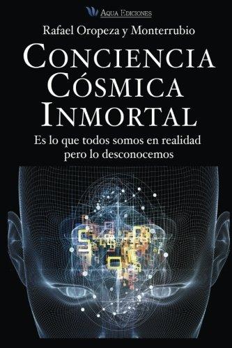 Conciencia Cosmica Universal: Es lo que todos: y Monterrubio, Mr.