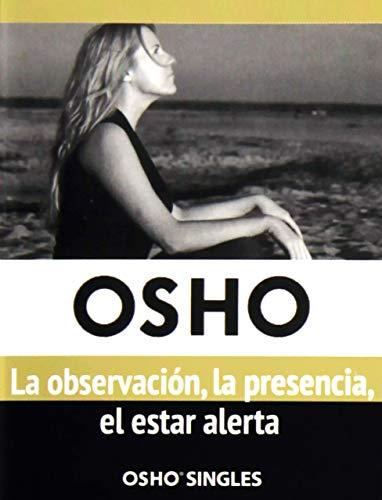 OBSERVACION, LA PRESENCIA, EL ESTAR ALERTA: OSHO
