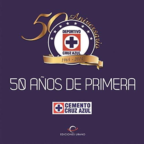 9786079344740: Cruz Azul: 50 años de primera 1964-2014 (Spanish Edition)