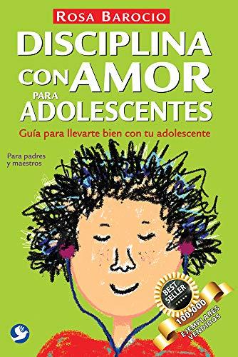 9786079346157: Disciplina con amor para adolescentes. Guía para llevarte bien con tu adolescente