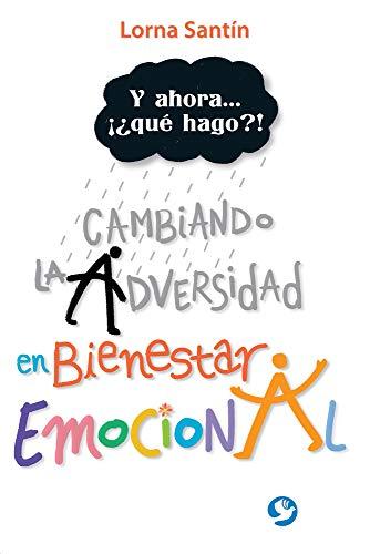 Y ahora . . . ¡¿qué hago?!: Cambiando la adversidad en bienestar emocional (...