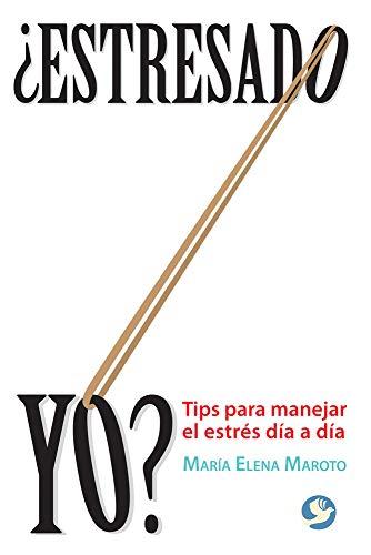 9786079346775: ¿Estresado yo?: Tips para manejar el estrés día a día (Spanish Edition)