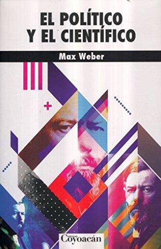EL POLÍTICO Y EL CIENTÍFICO: Weber, Max