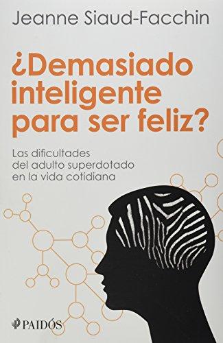 9786079377175: Demasiado inteligente para ser feliz? Las dificulatades del adulto superdotado en la vida cotidiana (Spanish Edition)