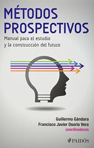 9786079377311: Metodos Prospectivos: Manual Para El Estudio Y La Construccion Del Futuro