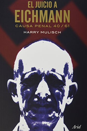 El juicio a Eichmann. Causa penal 40/61: Mulisch, Harry