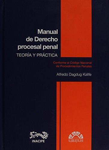 MANUAL DE DERECHO PROCESAL PENAL. TEORIA Y: DAGDUG KALIFE, ALFREDO