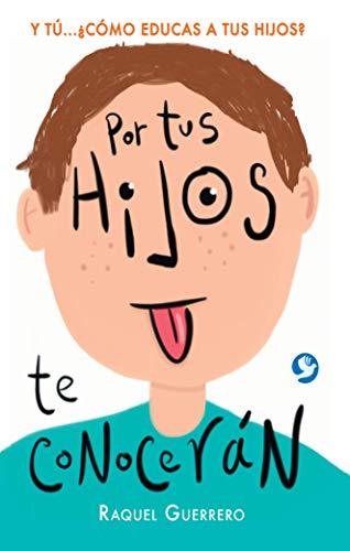 9786079472009: Por tus hijos de conocerán: Y tú...¿Cómo educas a tus hijos? (Spanish Edition)