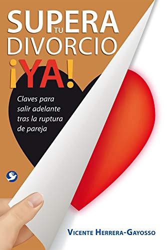 9786079472047: Supera tu divorcio ¡YA!: Claves para salir adelante tras la ruptura de la pareja (Spanish Edition)