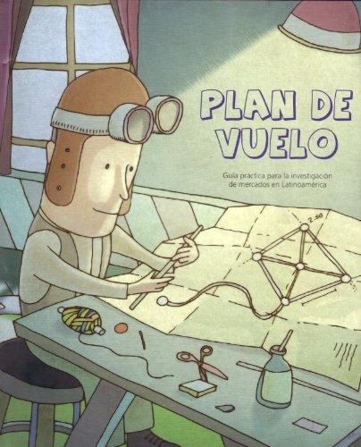 9786079504151: PLAN DE VUELO; GUIA PRACTICA PARA LA INVESTIGACION DE MERCADOS EN LATINOAMERICA