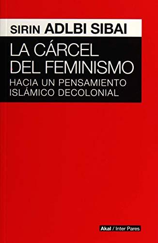 9786079564186: La cárcel del feminismo : hacia un pensamiento islámico decolonial