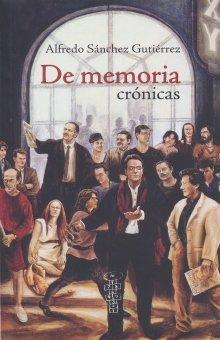 DE MEMORIA. CRONICAS: SANCHEZ GUTIERREZ, ALFREDO