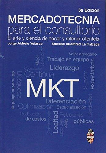 9786079654016: MERCADOTECNIA PARA EL CONSULTORIO. EL ARTE Y CIENCIA DE HACER Y RETENER CLIENTELA / 3 ED.