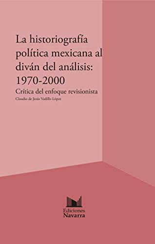 9786079700393: La Historiografia Politica Mexicana Al Divan Del Analisis: 1970-2000