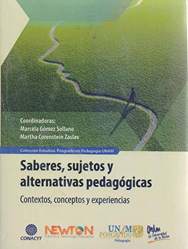 SABERES SUJETOS Y ALTERNATIVAS PEDAGOGICAS. CONTEXTOS CONCEPTOS: GOMEZ SOLLANO, MARCELA