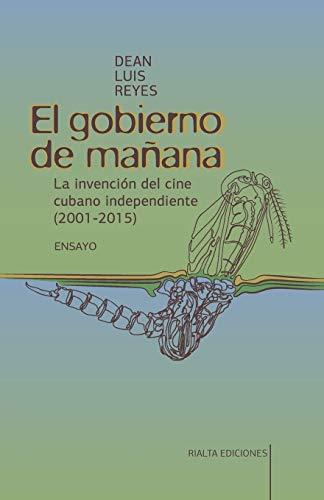 9786079851897: El gobierno de mañana: La invención del cine cubano independiente (2001-2015)