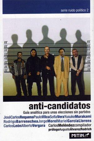 Anti-candidatos. Guía analítica para unas elecciones sin partidos.: Meléndez, Carlos ...