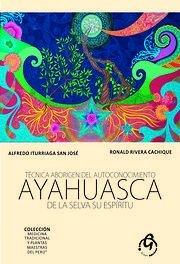 Tecnica Aborigen del Autoconocimiento Ayahuasca de la Selva su Espiritu: San Jose, Alfredo ...