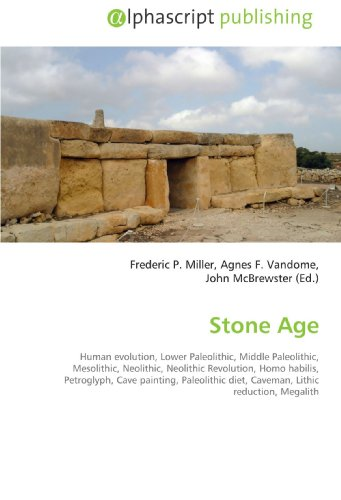 9786130001735: Stone Age: Human evolution, Lower Paleolithic, Middle Paleolithic, Mesolithic, Neolithic, Neolithic Revolution, Homo habilis, Petroglyph, Cave ... diet, Caveman, Lithic reduction, Megalith