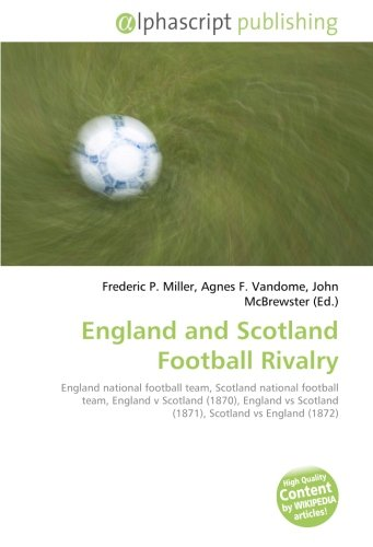 9786130021658: England and Scotland Football Rivalry