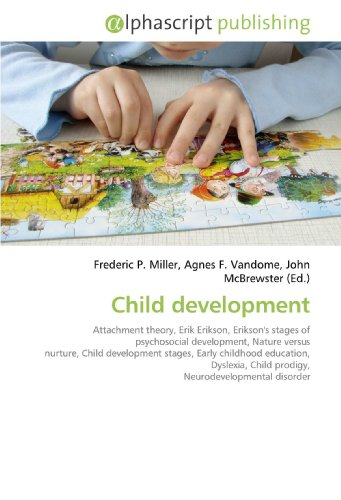 9786130022945: Child development: Attachment theory, Erik Erikson, Erikson's stages of psychosocial development, Nature versus nurture, Child development stages, Early ... Child prodigy, Neurodevelopmental disorder
