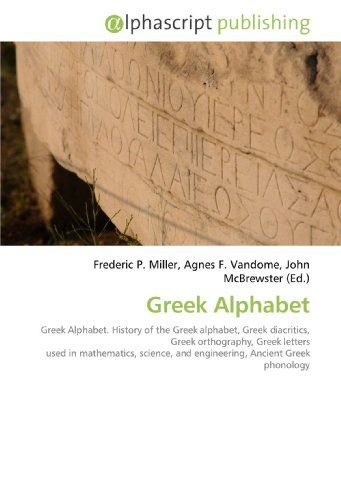 9786130030513: Greek Alphabet: Greek Alphabet. History of the Greek alphabet, Greek diacritics, Greek orthography, Greek letters used in mathematics, science, and engineering, Ancient Greek phonology