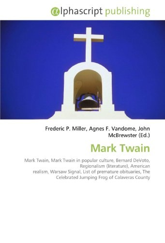 9786130030902: Mark Twain: Mark Twain, Mark Twain in popular culture, Bernard DeVoto, Regionalism (literature), American realism, Warsaw Signal, List of premature ... Celebrated Jumping Frog of Calaveras County