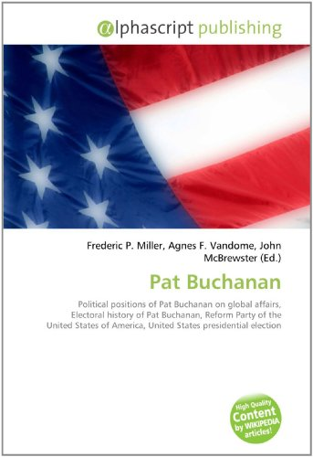 9786130050504: Pat Buchanan: Political positions of Pat Buchanan on global affairs, Electoral history of Pat Buchanan, Reform Party of the United States of America, United States presidential election