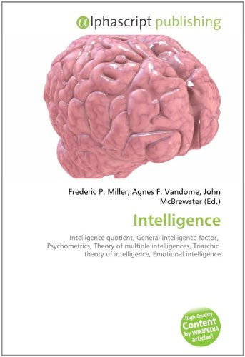 9786130058128: Intelligence: Intelligence quotient, General intelligence factor, Psychometrics, Theory of multiple intelligences, Triarchic theory of intelligence, Emotional intelligence