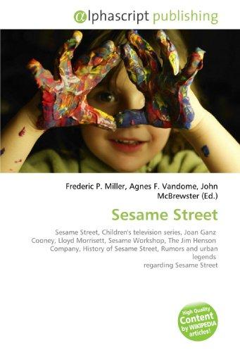 9786130088613: Sesame Street: Sesame Street, Children's television series, Joan Ganz Cooney, Lloyd Morrisett, Sesame Workshop, The Jim Henson Company, History of ... and urban legends regarding Sesame Street