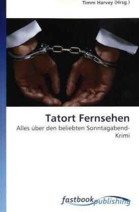 Tatort Fernsehen: Alles über den beliebten Sonntagabend-Krimi (Paperback)
